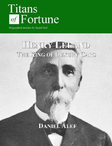 Henry Leland: The King of Luxury Cars (English Edition)