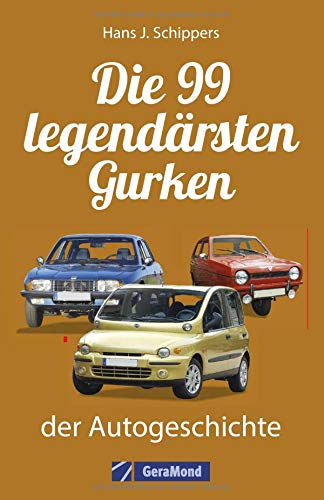Kraftfahrzeuggeschichte: Die 99 »legendärsten« Gurken der Automobilgeschichte. Pleiten, Pech und...