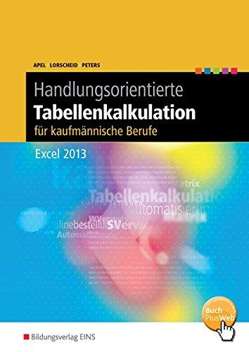 Handlungsorientierte Tabellenkalkulation für kaufmännische Berufe: Excel 2013: Schülerband...