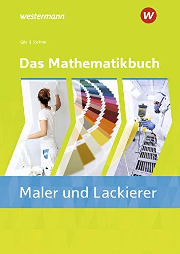 Das Mathematikbuch für Maler und Lackierer: Das Mathematikbuch für Maler/-innen und Lackierer/-innen:...