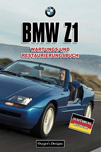 BMW Z1: WARTUNGS UND RESTAURIERUNGSBUCH (Deutsche Ausgaben)