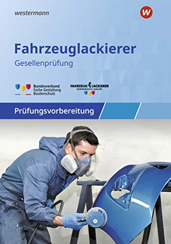 Prüfungsvorbereitung: Fahrzeuglackierer/-innen: Gesellenprüfung / Abschlussprüfung