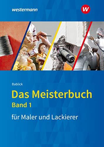 Das Meisterbuch für Maler / -innen und Lackierer / -innen: Das Meisterbuch für Maler und Lackierer:...