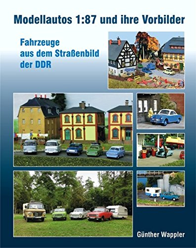 Modellautos 1:87 und ihre Vorbilder: Fahrzeuge aus dem Straßenbild der DDR