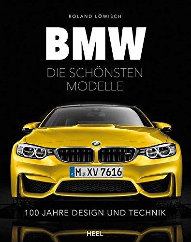 BMW - die schönsten Modelle: 100 Jahre Design und Technik