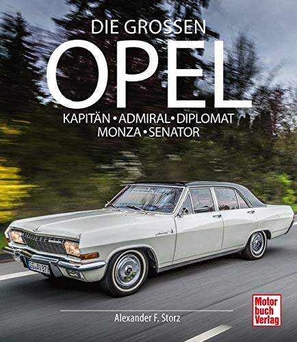 Die Großen Opel: Kapitän - Admiral - Diplomat - Monza - Senator