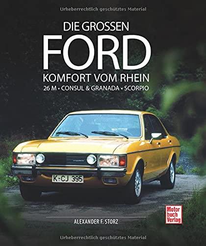 Die großen Ford: Komfort vom Rhein 26 M - Consul & Granada - Scorpio
