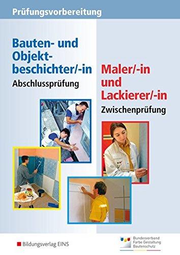 Prüfungsvorbereitung: Abschlussprüfung Bauten- und Objektbeschichter/-in, Zwischenprüfung Maler/-in...