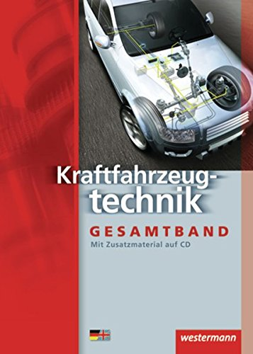 Kraftfahrzeugtechnik /-mechatronik. Arbeitsaufträge und Grundwissen: Kraftfahrzeugtechnik Gesamtband:...