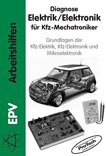 Diagnose Elektrik /Elektronik für Kfz-Mechatroniker: Grundlagen der Kfz-Elektrik, Kfz-Elektronik und...