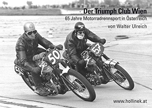 Der Triumph Club Wien: 65 Jahre Motorradrennsport in Österreich