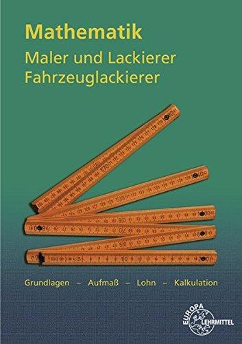 Mathematik Maler und Lackierer, Fahrzeuglackierer: Grundlagen - Aufmaß - Lohn - Kalkulation