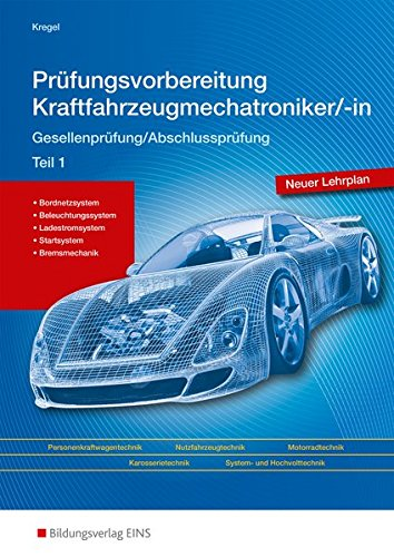 Prüfungsvorbereitung Kraftfahrzeugmechatroniker/-in: Gesellenprüfung/Abschlussprüfung Teil 1:...