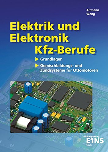 Elektrik und Elektronik für Kfz-Berufe: Grundlagen: Gemischbildungs- und Zündungssysteme für...