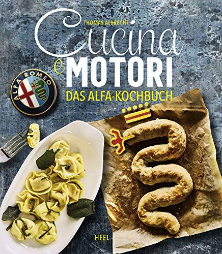Cucina e motori: Das Alfa-Kochbuch